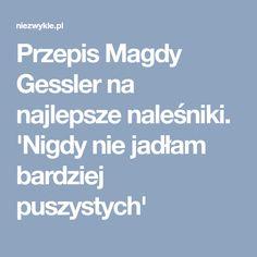 Przepis Magdy Gessler na najlepsze naleśniki. 'Nigdy nie jadłam bardziej puszystych'