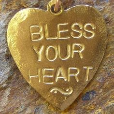 Bless your heart....my Gram said it all the time...