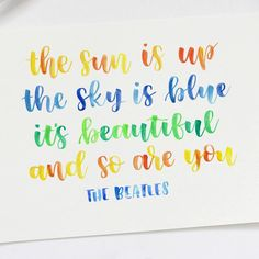 The sun is up, the sky is blue, it's beautiful and so are you - The Beatles. Watercolour brush lettering by Carmia Cronjé