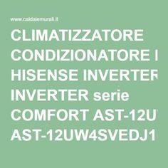 CLIMATIZZATORE CONDIZIONATORE HISENSE INVERTER serie COMFORT AST-12UW4SVEDJ10 12000 BTU A++/A+ MODELLO 2016