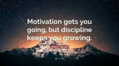 "Discipline Quotes: ""Motivation gets you going, but discipline keeps you growing."" — John C. Goal Quotes, Dream Quotes, Motivational Quotes, Life Quotes, Motivational Thoughts, Truth Quotes, Quotes Motivation, Quotable Quotes, Wallpaper 3840x2160"