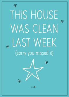 This house was clean last week (sorry you missed it)