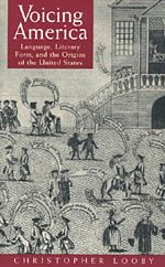 Voicing America:  Language, Literary Form, and the Origins of the United States, by Christopher Looby