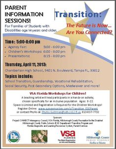 Thur. April 11, Evening Transition Parent Information Session For Families of Students with Disabilities -Most appropriate for parents of ESE students, age 14 and older earning a special diploma, at Chamberlain High School, 9401 N. Blvd, Tampa, 33612. Agency Fair: 5 -6 pm | Presentations and Children's Workshops: 6-8 pm  Topics Include:  School Transition, Guardianship, Vocational Rehabilitation, Medwaiver and more!  Registration is Only Required for the Childrens Workshop.
