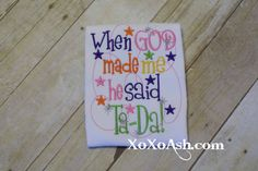 When God Made Me he said Ta Da--Funny cute shirt or bodysuit--Embroidered shirt or bodysuit by XOXOAsh on Etsy