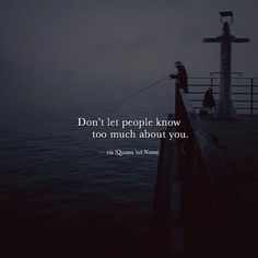 Don't let people know too much about you. —via http://ift.tt/2eY7hg4