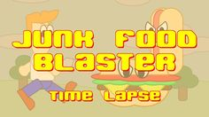 Junk Food Blaster time lapse