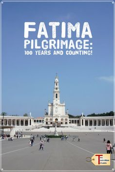 Learn more about the Fatima Pilgrimage - why it started and why pilgrims have been coming to Fatima, Portugal, for the last 100 years. via @2travelingtxns