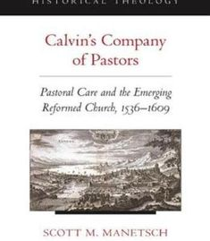 Calvin'S Company Of Pastors: Pastoral Care And The Emerging Reformed Church 1536-1609 PDF