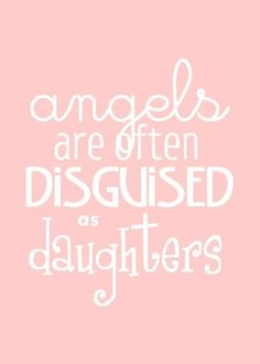 Angels are often disguised as daughters.  Yup! I love you, Emi.