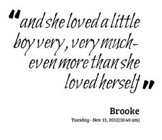 Quotes from Brooke Bushuiakovish: and she loved a little boy very, very much- even more than she loved herself.---- If we have a baby boy, I would love this as a wooden sign to put up in his room! Little Boy Quotes, Quotes For Kids, Quotes To Live By, My Purpose In Life, Love Of My Life, My Love, Say That Again, Thing 1, Photo Book