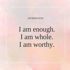 You are enough. You are whole. You are enough. You are whole. You are worthy. Affirmations for self-love. For more inspirational quotes visit: notesonblis Now Quotes, Self Love Quotes, Happy Quotes, Quotes To Live By, Best Quotes, Motivational Quotes, Life Quotes, Happiness Quotes, Rumi Quotes