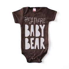 Hey There Baby Bear Print Onesie. Each design is drawn and screen printed by hand. White on Brown. 100% cotton. Lightweight loose-fit onesie with
