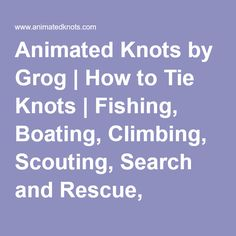 Animated Knots by Grog | How to Tie Knots | Fishing, Boating, Climbing, Scouting, Search and Rescue, Household, Decorative, Rope Care,