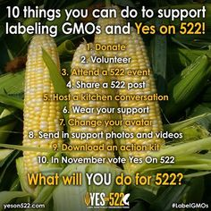 10 Things You Can Do To Support Labeling GMOs and Yes On 522! More Here: https://www.facebook.com/FoodDemocracyNow