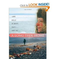 A Long Trek Home: 4,000 Miles by Boot, Raft and Ski: Amazon.co.uk: Erin McKittrick: Books