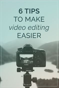 6 Tips to Make Video Editing Easier