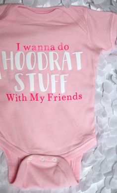 f1294a336 Who doesn't want to do hood rat stuff with their friends! Hilarious baby ·  Funny OnesieBaby OnesieOnesiesVinyl ...