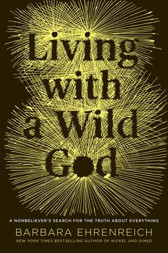 Outspoken atheist Barbara Ehrenreich ponders her mystical experiences in her new memoir, LIVING WITH A WILD GOD