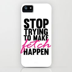 stop trying to make fetch happen.. mean girls.. iPhone & iPod Case by studiomarshallarts - $35.00