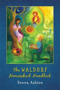 The-Waldorf-Homeschool Handbook! After 7 years of homeschooling using Waldorf methods, and 3 1/2 working with thousands of families through my site, The Waldorf Connection, I have compiled this amazing resource for homeschooling families.