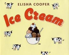 Ice Cream, by  Elisha Cooper. (Greenwillow Books, 2002).  A step-by-step exploration of how ice cream is made, beginning with the healthy foods cows eat to produce good milk, and ending with a carton of frozen treat.