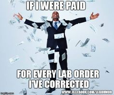 "Amen: ""If I were paid for every lab order I've corrected.I could quit next week lol"" Laboratory Humor, Medical Laboratory Scientist, Lab Humor, Work Humor, Phlebotomy Humor, Funny Labs, Med Lab, Tech Humor, Lab Tech"