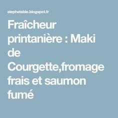 Fraîcheur printanière : Maki de Courgette,fromage frais et saumon fumé
