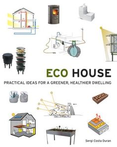 Eco House: Practical Ideas for a Greener, Healthier Dwelling by Sergi Costa Duran