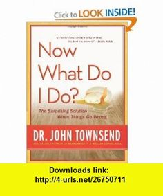 Now What Do I Do? The Surprising Solution When Things Go Wrong (9780310327431) John Townsend , ISBN-10: 0310327431  , ISBN-13: 978-0310327431 ,  , tutorials , pdf , ebook , torrent , downloads , rapidshare , filesonic , hotfile , megaupload , fileserve