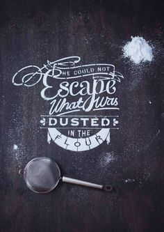 He could not escape what was dusted in flour | One cannot hide from the truth | Type Delight by Nina Harcus