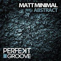 Matt Minimal - Abstract ( Original Mix ) FREE DOWNLOAD by Matt Minimal ( OFFICIAL ) on SoundCloud