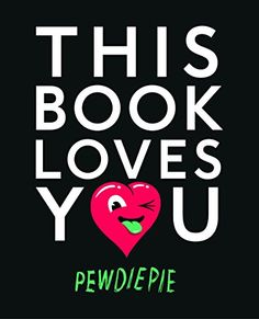 This Book Loves You~pewdiepie SO SO SO EXCITED for the release of this! It seems like a bunch of nonsense, but it's probably one of the better books that has been published by a YouTuber!