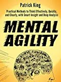 Mental Agility: Practical Methods to Think Effectively Quickly and Clearly with Smart Insight and Deep Analysis by Patrick King (Author) US King Author, Counseling Psychology, Business Money, Social Science, Self Help, Kindle, Insight, Ebooks, Health Fitness