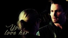 oliver & felicity || ''you love her'' (2x18)  #OTP #Arrow