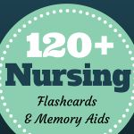 120+ Flashcards and Memory Aids for Nurses