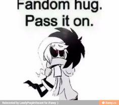 Fandom hug. Pass it on.