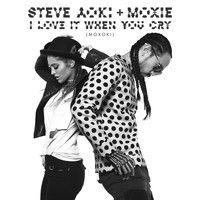 Steve Aoki & Moxie - I Love It When You Cry (Moxoki) by steveaoki on SoundCloud
