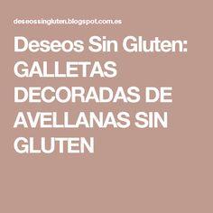 Deseos Sin Gluten: GALLETAS DECORADAS DE AVELLANAS SIN GLUTEN Gluten Free Cooking, Healthy Recipes, Sweets, Deserts, Chocolate Chips, Decorated Cookies