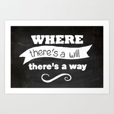 Where there's a will, there's a way Art Print by kucheepoo - $14.98