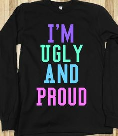 I'm Ugly and Proud - Candy shop - Skreened T-shirts, Organic Shirts, Hoodies, Kids Tees, Baby One-Pieces and Tote Bags