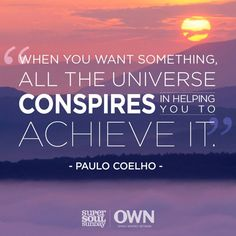 I carry these thoughts in my spirit as they prove to be true over and over again. Thanks Paulo Coelho