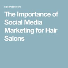 The Importance of Social Media Marketing for Hair Salons