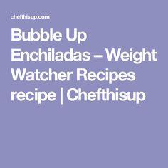 Bubble Up Enchiladas – Weight Watcher Recipes recipe | Chefthisup