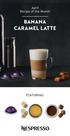 Sweeten up your mornings with our dessert-inspired April Recipe of the Month, the Nespresso Banana Caramel Latte. Click the pin to find your new favorite Nespresso recipe.  Nespresso Banana Caramel Latte  INSTRUCTIONS Place 1 oz banana puree in glass Froth 4 oz milk, add to glass & stir to combine  Brew 2 shots of espresso (Altissio or Arpeggio) into glass Drizzle 2 tbsp caramel sauce on top Enjoy!