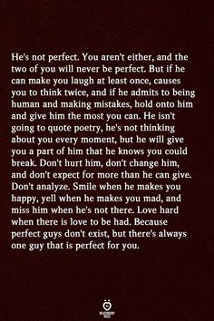 He's not perfect You aren't either, and the two of you will never be perfect Thinking Of You Quotes, Love Quotes For Him, Change Quotes, Quotes To Live By, Quotes For Lover, Perfect Woman Quotes, Mood Quotes, True Quotes, Positive Quotes