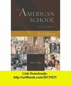 The American School 1642 - 2004 (9780072875669) Joel Spring , ISBN-10: 0072875666  , ISBN-13: 978-0072875669 ,  , tutorials , pdf , ebook , torrent , downloads , rapidshare , filesonic , hotfile , megaupload , fileserve