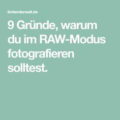 9 Gründe, warum du im RAW-Modus fotografieren solltest.