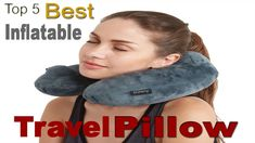 Top 5 Best Inflatable Travel pillow. Neck Pillow, Airplane, Memory Foam, Pure Products, Pillows, Top, Travel, Plane, Viajes