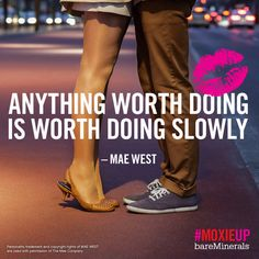 Anything worth doing is worth doing slowly. - Mae West #MoxieUp
